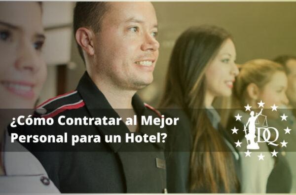 Cómo Contratar al Mejor Personal para un Hotel